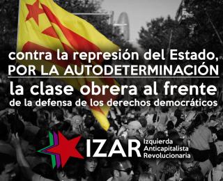 Contra la represión del estado, por la autodeterminación. La clase obrera al frente de la defensa de los derechos democráticos